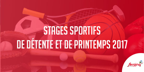 Stages sportifs de détente et de printemps 2017